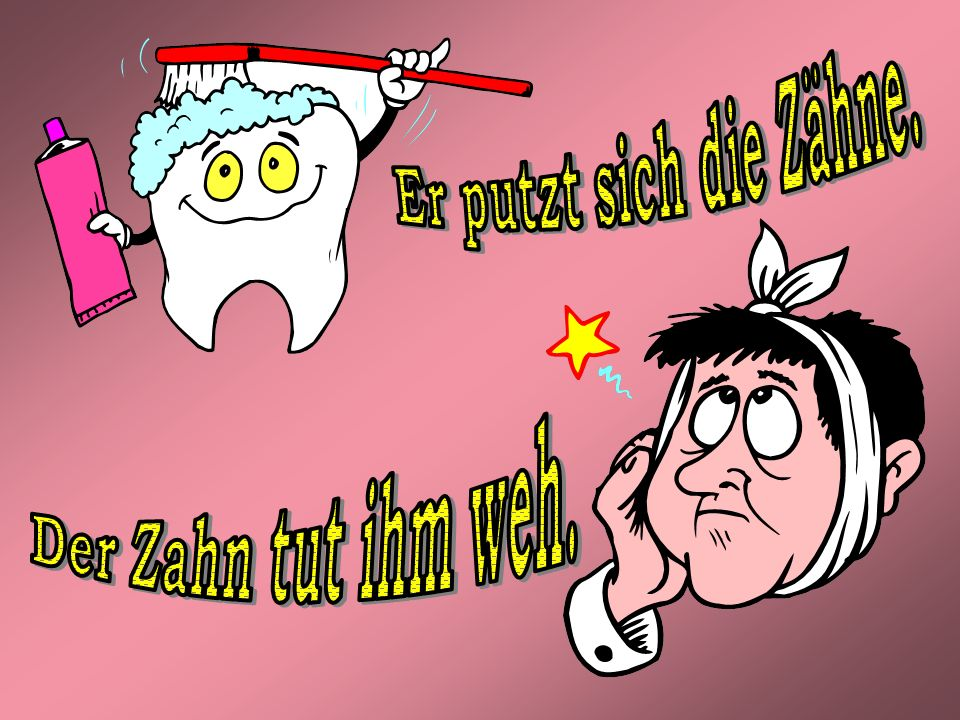 Er putzt sich die Zähne. Der Zahn tut ihm weh.