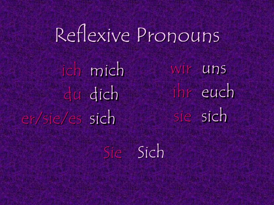 Reflexive Pronouns wir ihr sie uns euch sich ich du er/sie/es mich