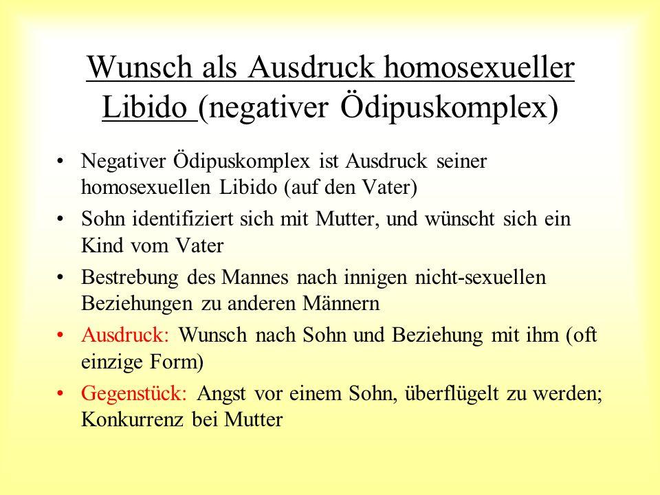Wunsch als Ausdruck homosexueller Libido (negativer Ödipuskomplex)