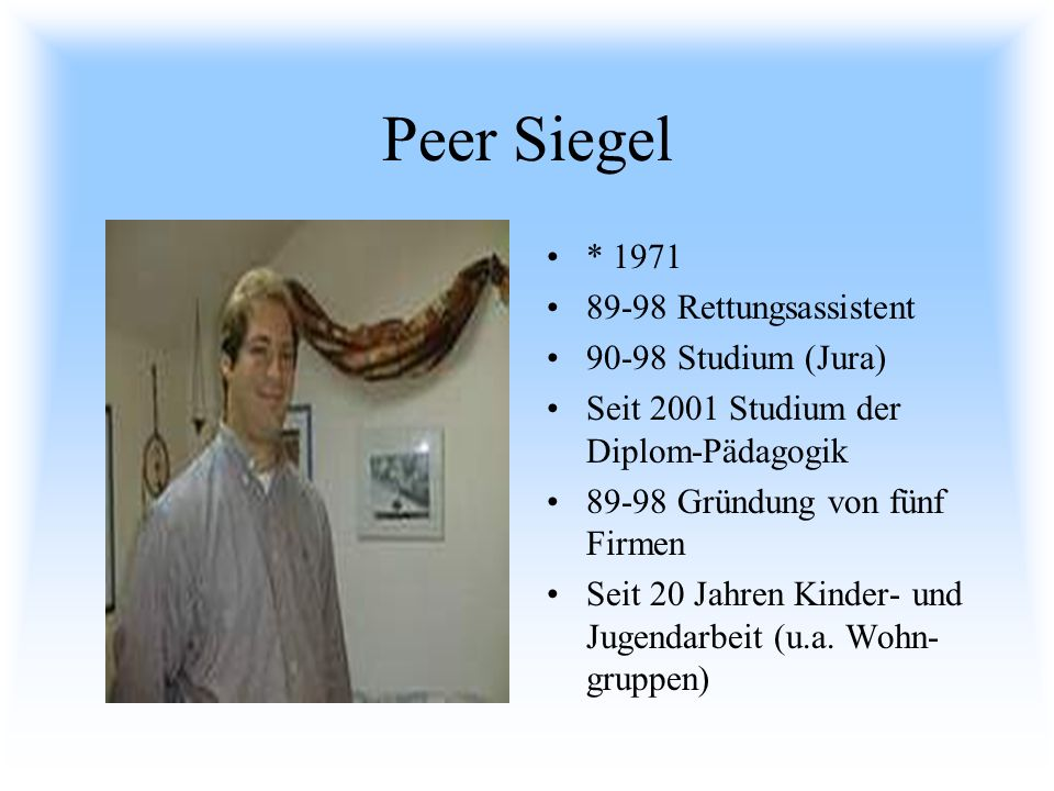 Peer Siegel * 1971 89-98 Rettungsassistent 90-98 Studium (Jura)