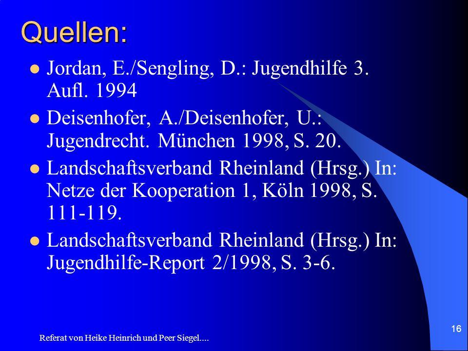 Quellen: Jordan, E./Sengling, D.: Jugendhilfe 3. Aufl. 1994