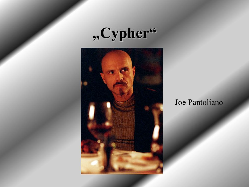 """Cypher Joe Pantoliano"