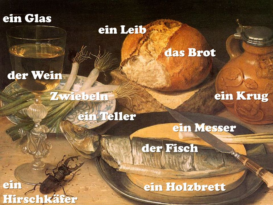 ein Glas ein Leib. das Brot. der Wein. Zwiebeln. ein Krug. ein Teller. ein Messer. der Fisch.
