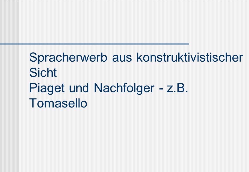 Spracherwerb aus konstruktivistischer Sicht Piaget und Nachfolger - z