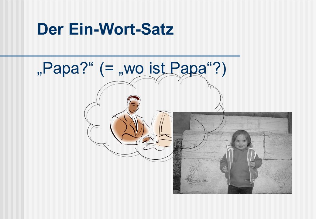 """Der Ein-Wort-Satz """"Papa (= """"wo ist Papa )"""