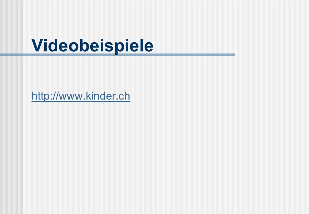 Videobeispiele http://www.kinder.ch