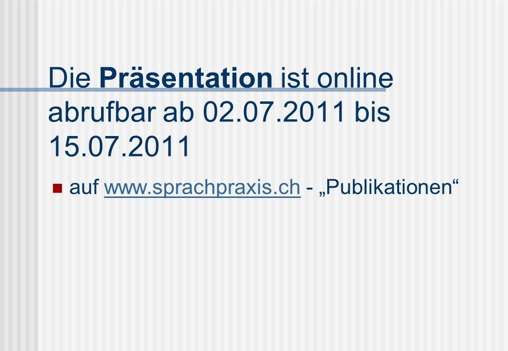 Die Präsentation ist online abrufbar ab 02.07.2011 bis 15.07.2011