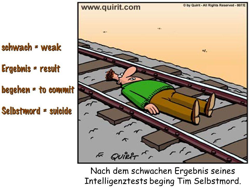 schwach = weak Ergebnis = result begehen = to commit