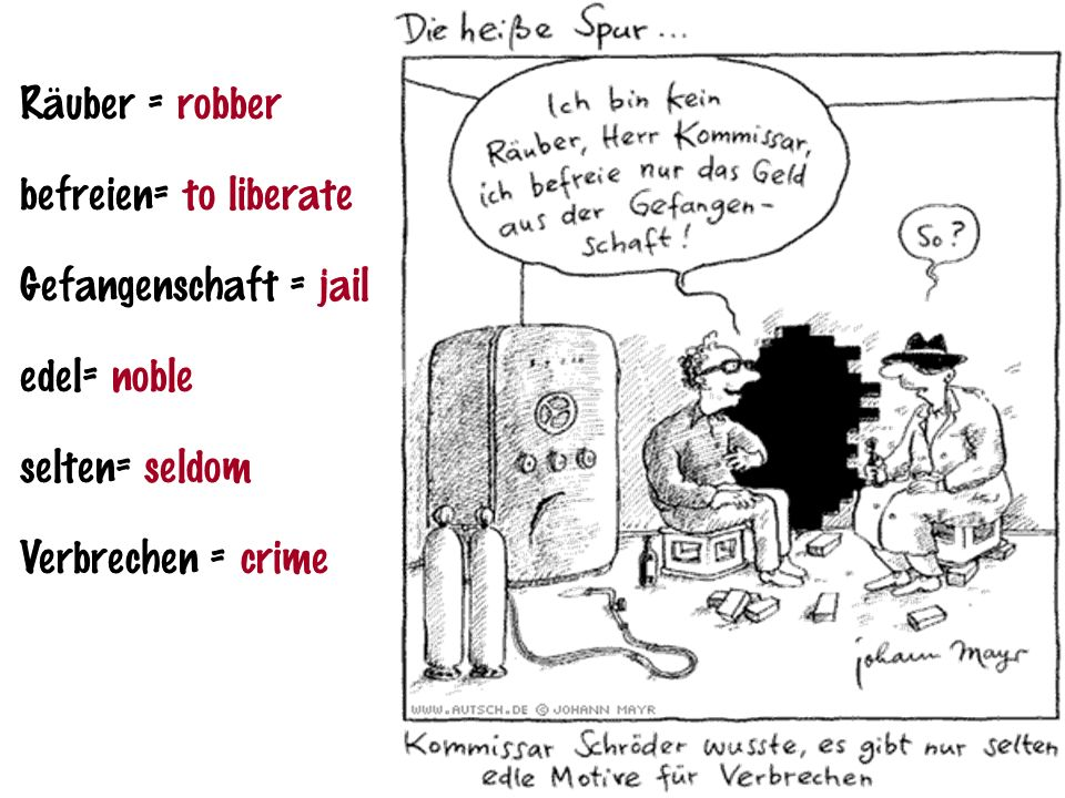 Räuber = robber befreien= to liberate. Gefangenschaft = jail.