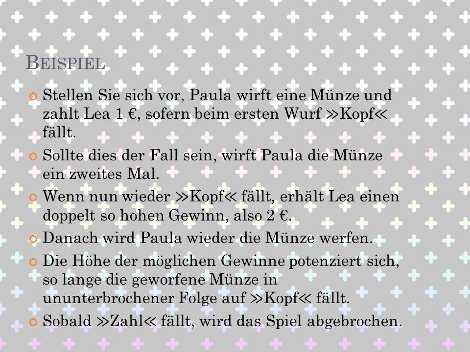 Beispiel Stellen Sie sich vor, Paula wirft eine Münze und zahlt Lea 1 €, sofern beim ersten Wurf ≫Kopf≪ fällt.