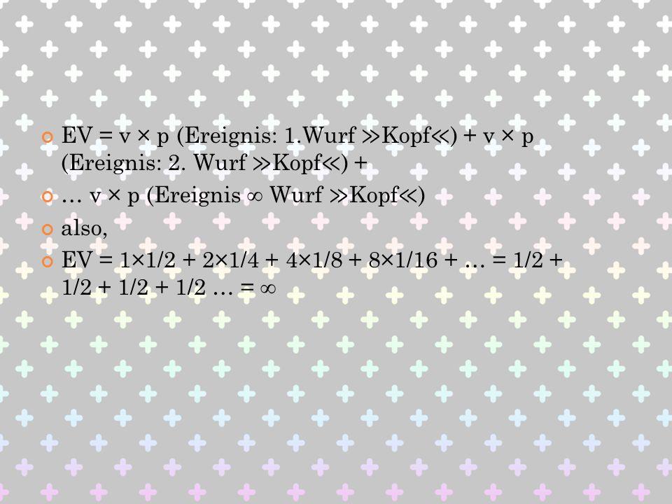 EV = v × p (Ereignis: 1. Wurf ≫Kopf≪) + v × p (Ereignis: 2