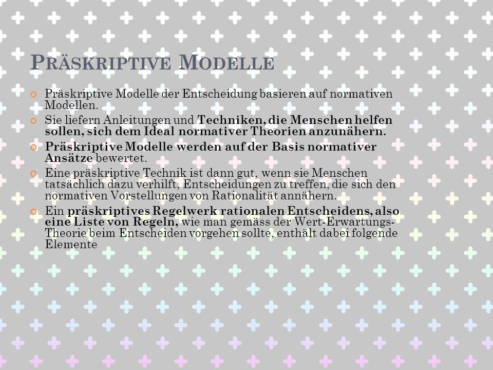 Präskriptive Modelle Präskriptive Modelle der Entscheidung basieren auf normativen Modellen.