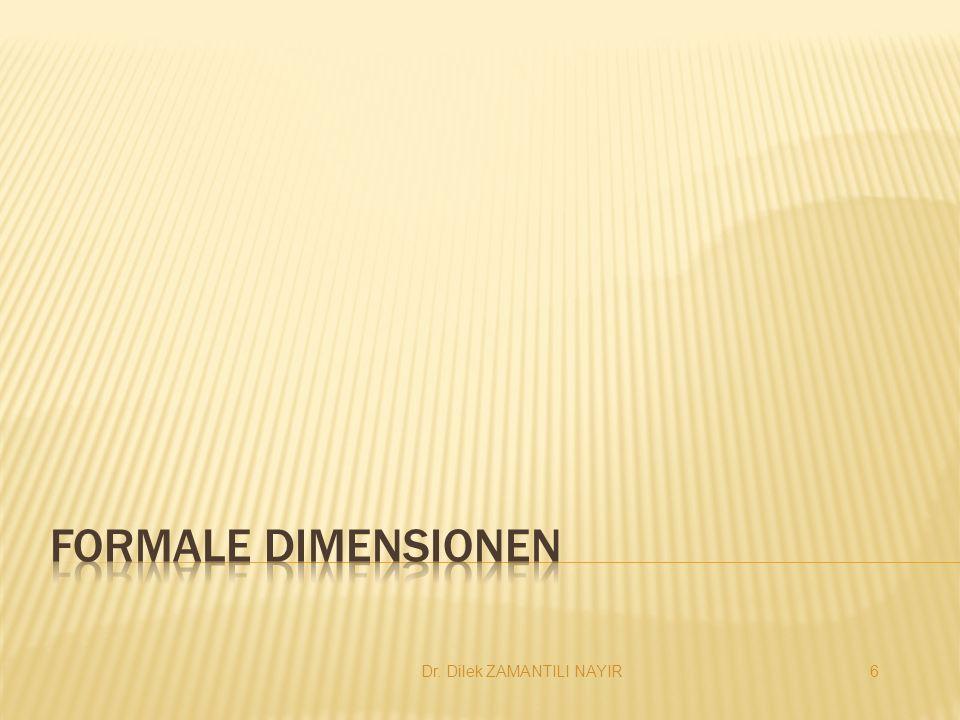 Formale Dimensionen Dr. Dilek ZAMANTILI NAYIR