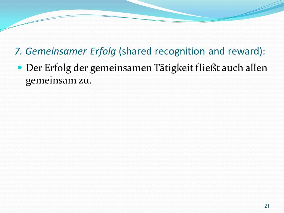 7. Gemeinsamer Erfolg (shared recognition and reward):