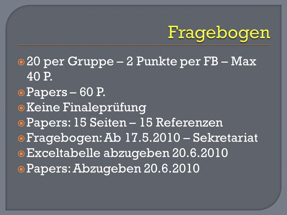 Fragebogen 20 per Gruppe – 2 Punkte per FB – Max 40 P. Papers – 60 P.