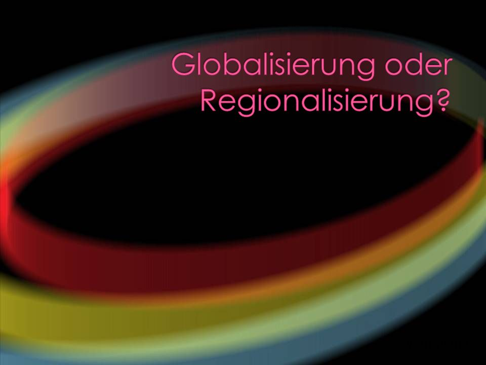 Globalisierung oder Regionalisierung