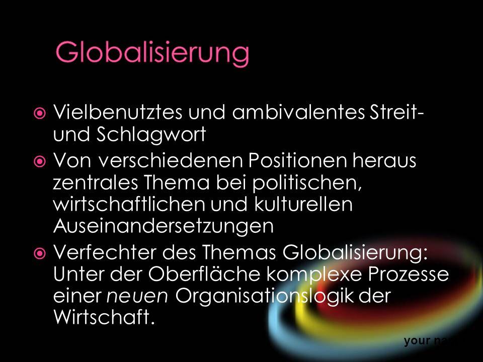 Globalisierung Vielbenutztes und ambivalentes Streit- und Schlagwort