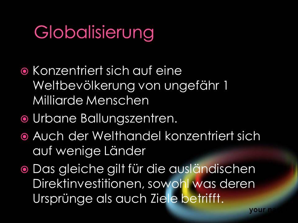 Globalisierung Konzentriert sich auf eine Weltbevölkerung von ungefähr 1 Milliarde Menschen. Urbane Ballungszentren.