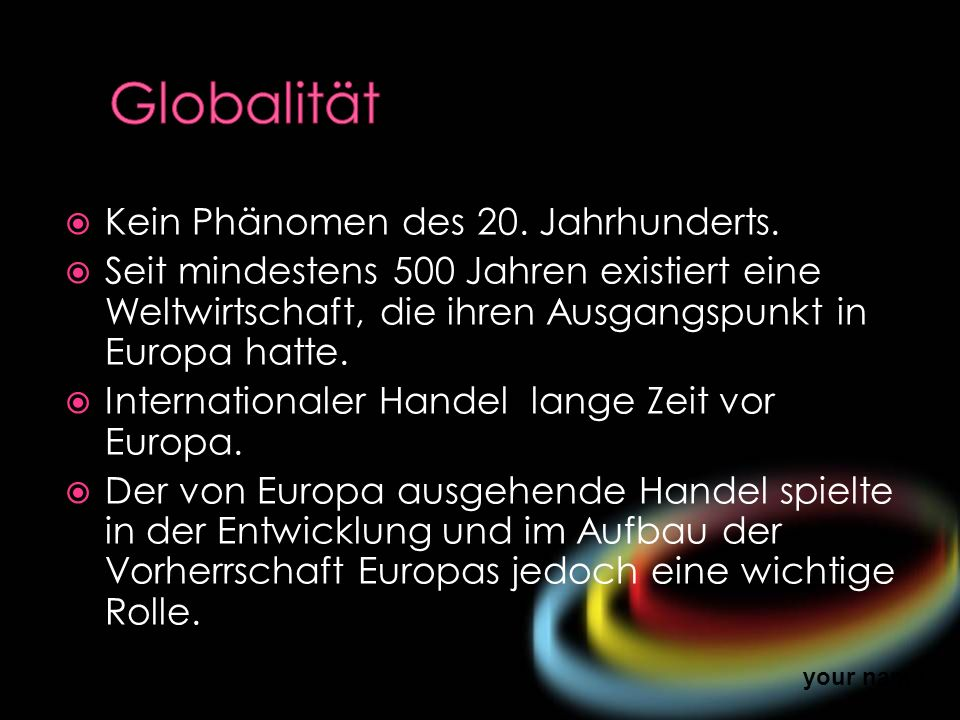 Globalität Kein Phänomen des 20. Jahrhunderts.