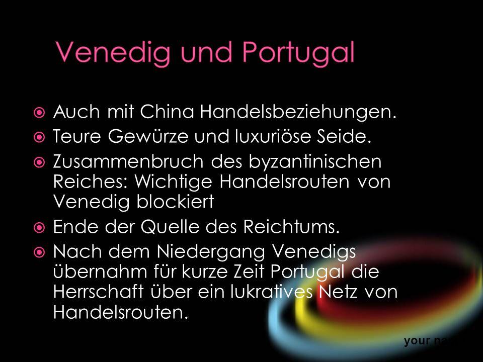 Venedig und Portugal Auch mit China Handelsbeziehungen.