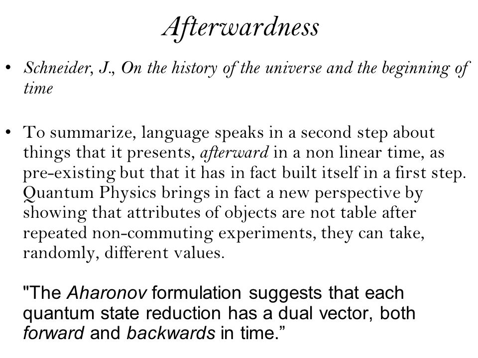 AfterwardnessSchneider, J., On the history of the universe and the beginning of time.