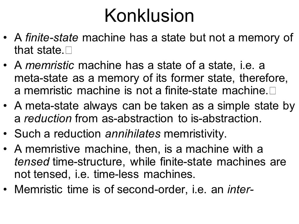 KonklusionA finite-state machine has a state but not a memory of that state.