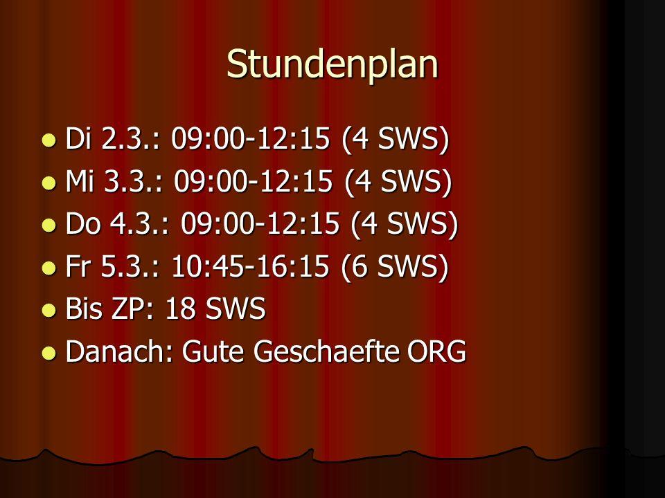 Stundenplan Di 2.3.: 09:00-12:15 (4 SWS) Mi 3.3.: 09:00-12:15 (4 SWS)