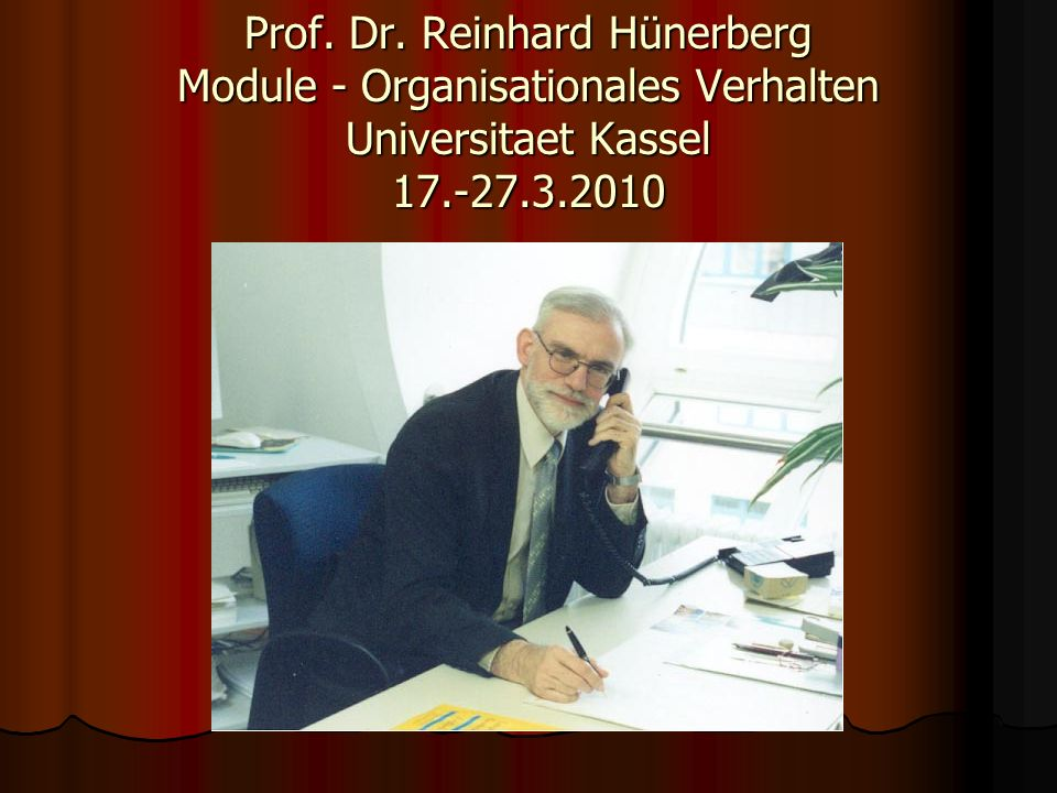 Prof. Dr. Reinhard Hünerberg Module - Organisationales Verhalten Universitaet Kassel 17.-27.3.2010