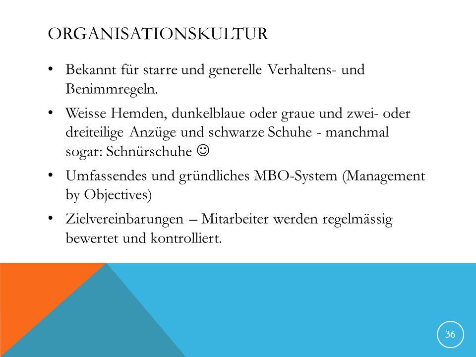 Organisationskultur Bekannt für starre und generelle Verhaltens- und Benimmregeln.