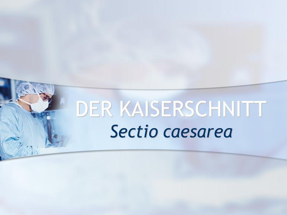 DER KAISERSCHNITT Sectio caesarea