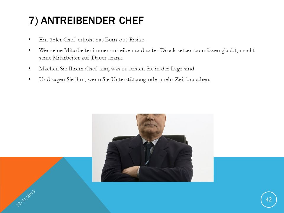 7) Antreibender Chef Ein übler Chef erhöht das Burn-out-Risiko.