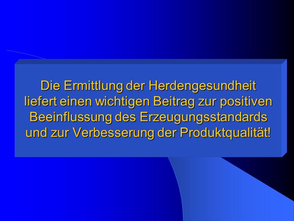 Die Ermittlung der Herdengesundheit liefert einen wichtigen Beitrag zur positiven Beeinflussung des Erzeugungsstandards und zur Verbesserung der Produktqualität!