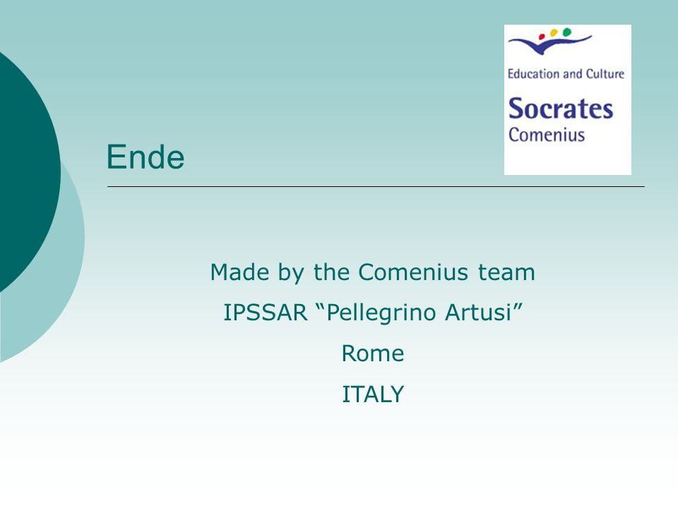 Ende Made by the Comenius team IPSSAR Pellegrino Artusi Rome ITALY