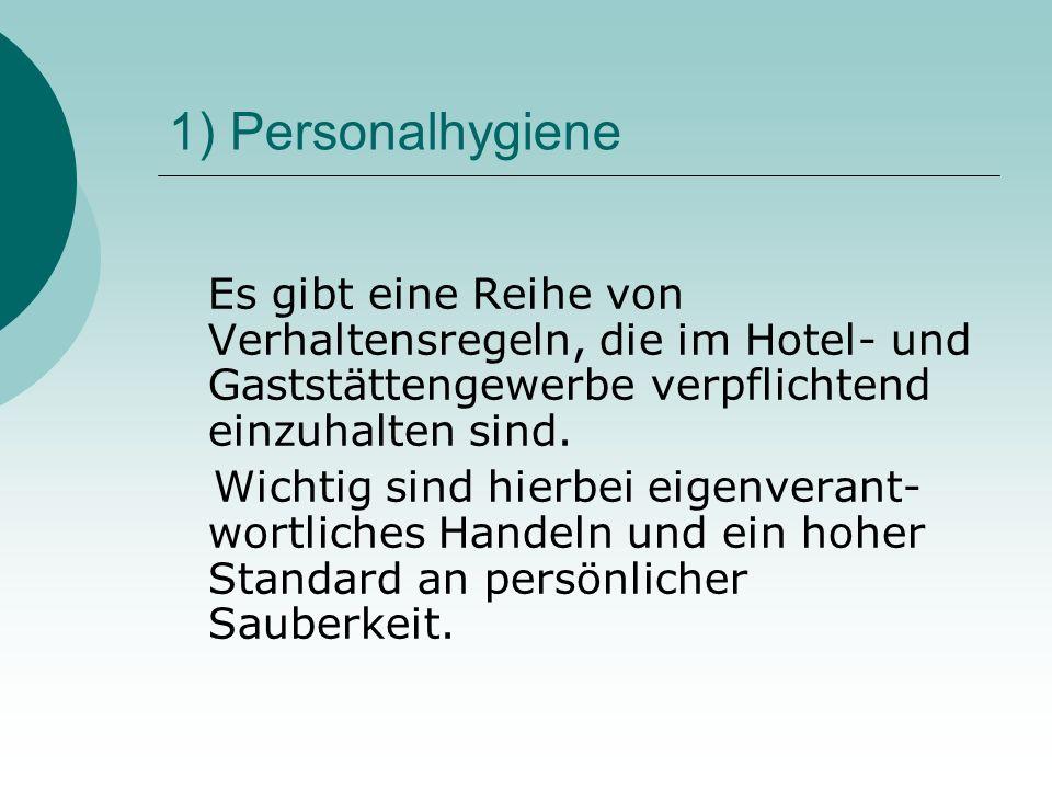 1) Personalhygiene Es gibt eine Reihe von Verhaltensregeln, die im Hotel- und Gaststättengewerbe verpflichtend einzuhalten sind.