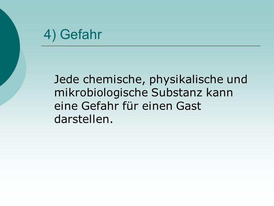 4) Gefahr Jede chemische, physikalische und mikrobiologische Substanz kann eine Gefahr für einen Gast darstellen.
