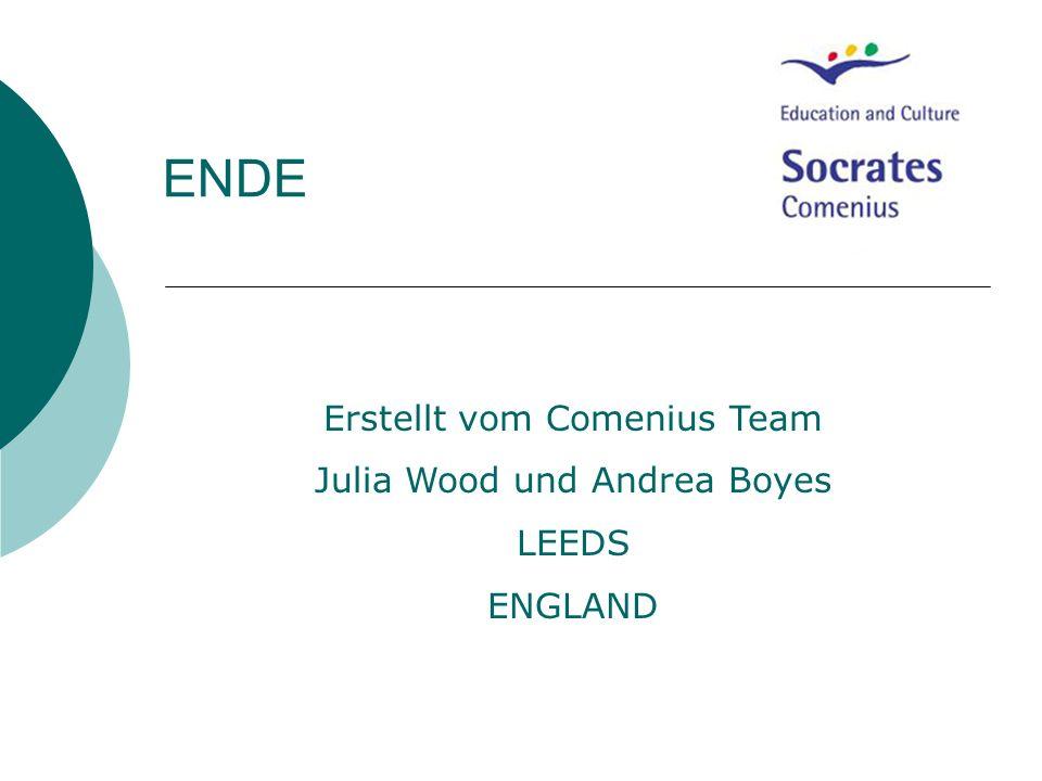 ENDE Erstellt vom Comenius Team Julia Wood und Andrea Boyes LEEDS