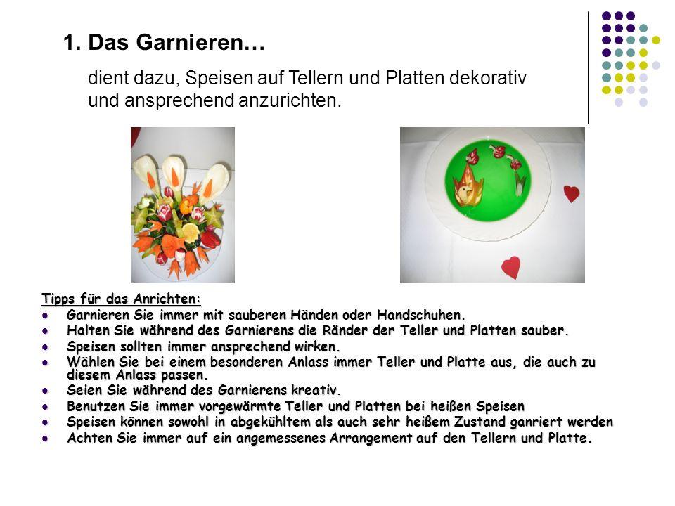 Das Garnieren… dient dazu, Speisen auf Tellern und Platten dekorativ und ansprechend anzurichten. Tipps für das Anrichten: