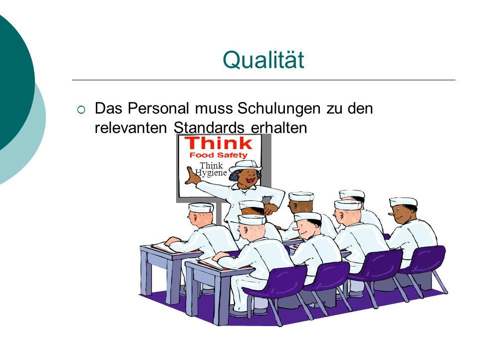 Qualität Das Personal muss Schulungen zu den relevanten Standards erhalten Think Hygiene