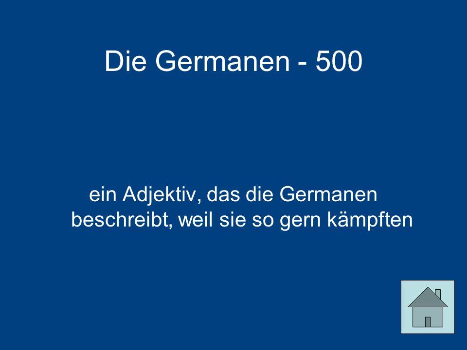 ein Adjektiv, das die Germanen beschreibt, weil sie so gern kämpften