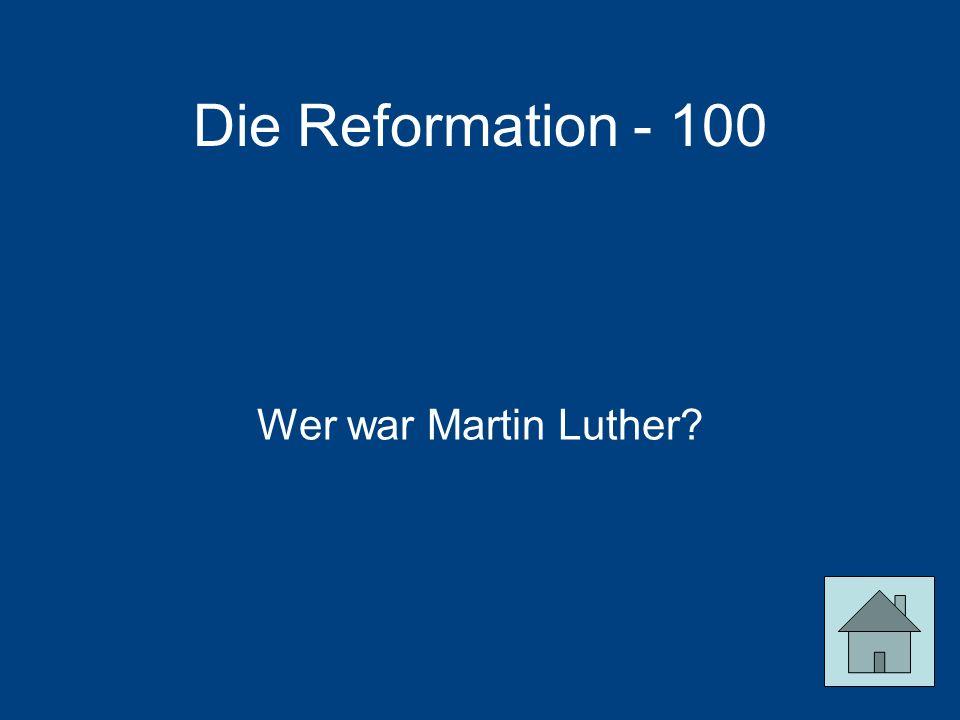 Die Reformation - 100 Wer war Martin Luther
