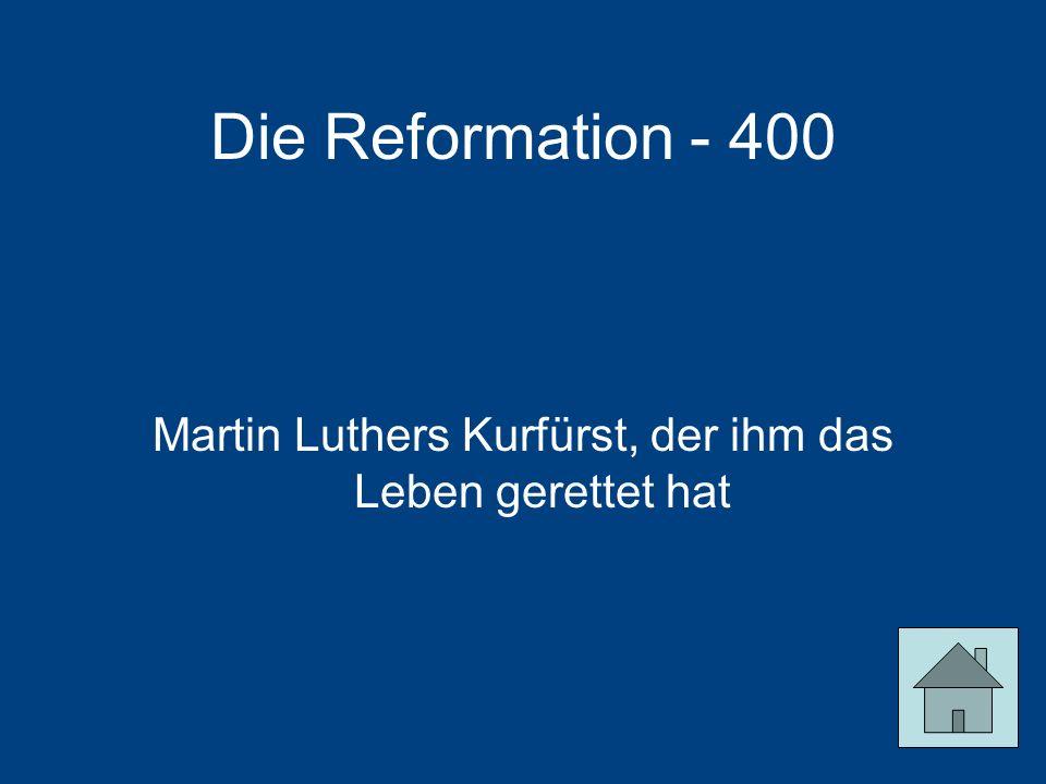 Martin Luthers Kurfürst, der ihm das Leben gerettet hat