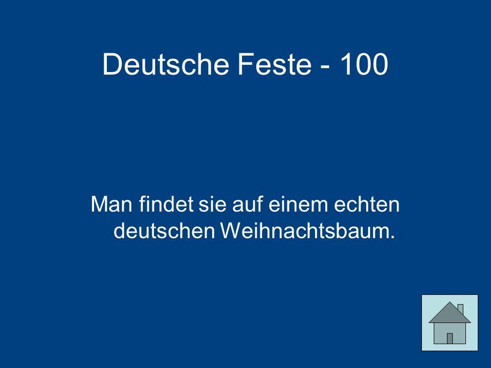 Man findet sie auf einem echten deutschen Weihnachtsbaum.