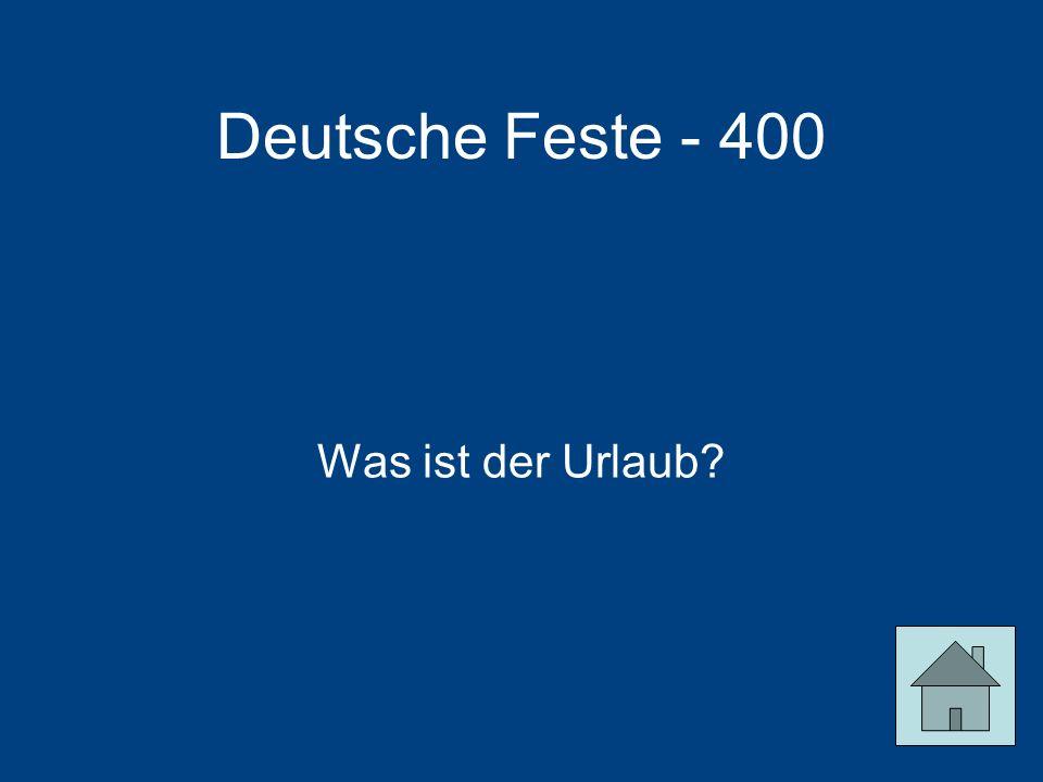 Deutsche Feste - 400 Was ist der Urlaub