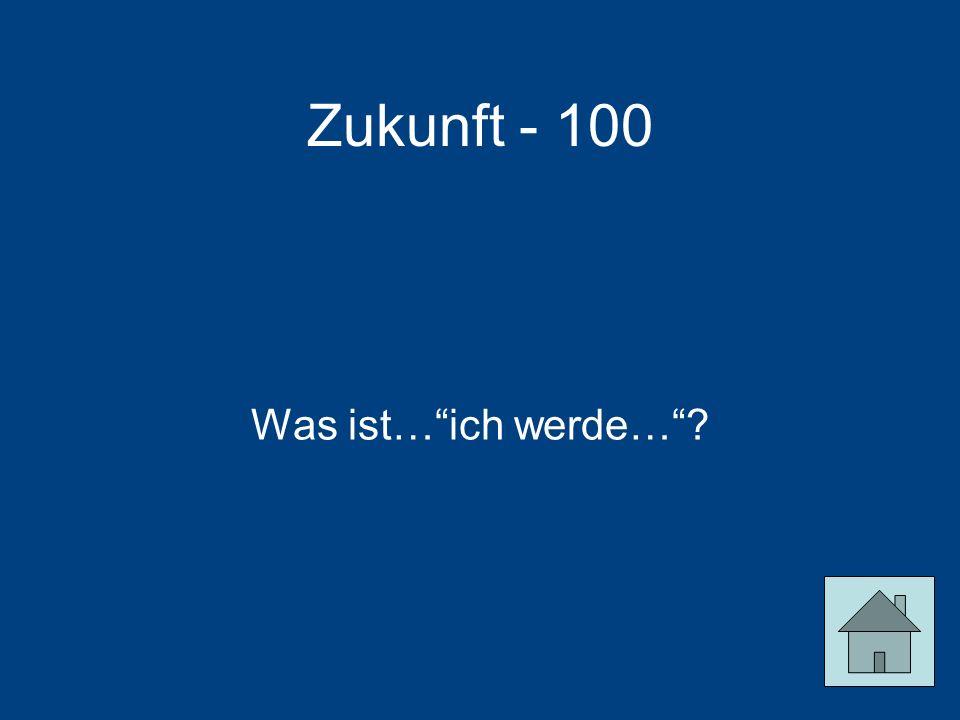 Zukunft - 100 Was ist… ich werde…