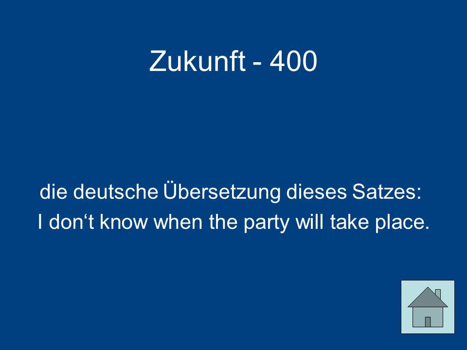 Zukunft - 400 die deutsche Übersetzung dieses Satzes: