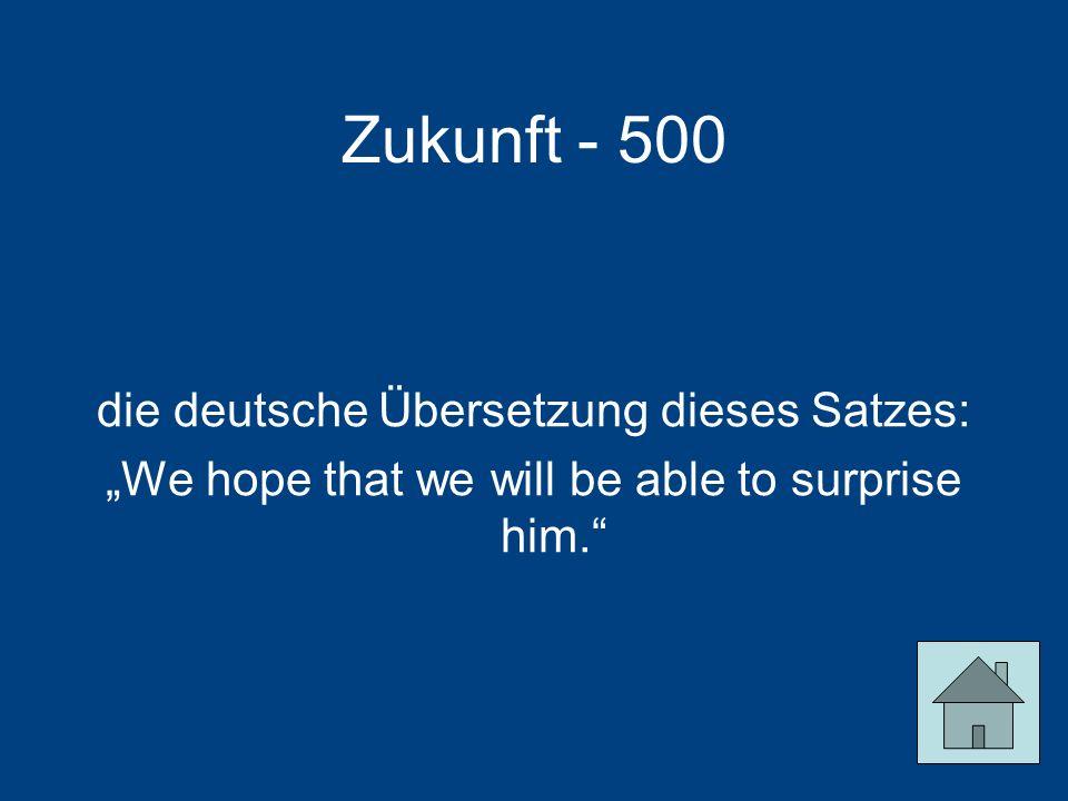 Zukunft - 500 die deutsche Übersetzung dieses Satzes: