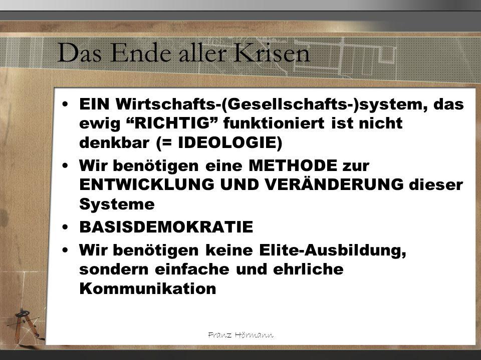 Das Ende aller Krisen EIN Wirtschafts-(Gesellschafts-)system, das ewig RICHTIG funktioniert ist nicht denkbar (= IDEOLOGIE)
