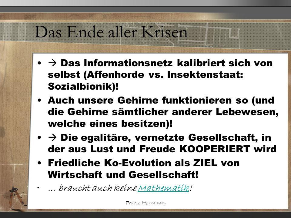 Das Ende aller Krisen  Das Informationsnetz kalibriert sich von selbst (Affenhorde vs. Insektenstaat: Sozialbionik)!