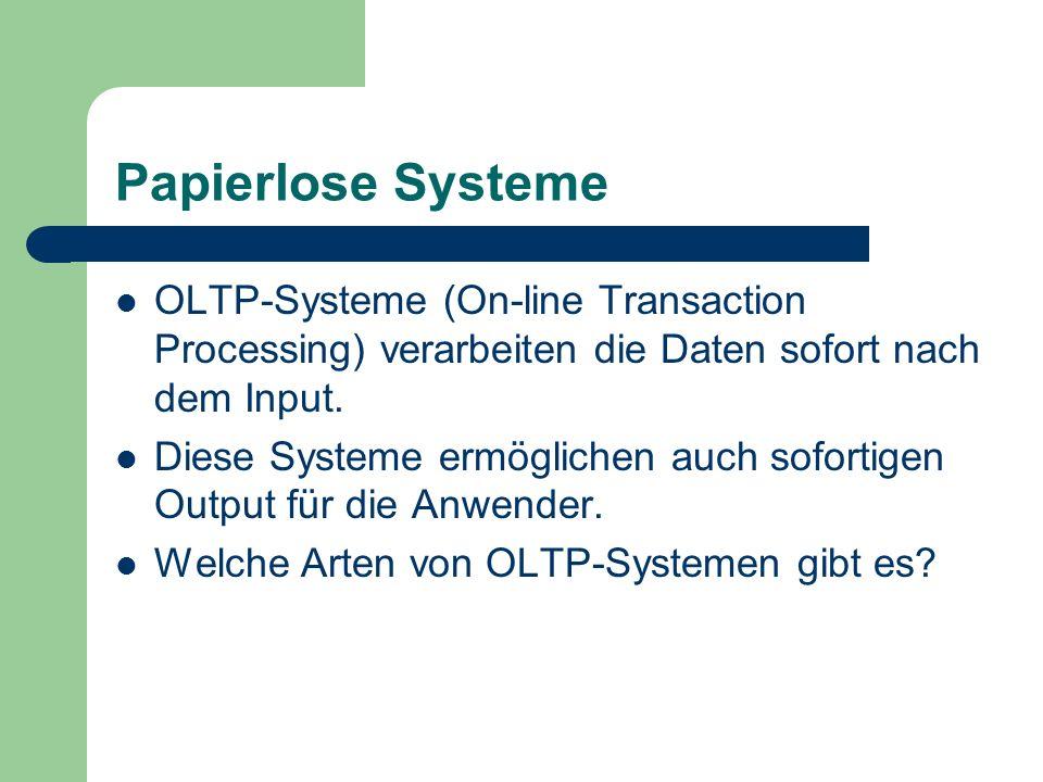 Papierlose Systeme OLTP-Systeme (On-line Transaction Processing) verarbeiten die Daten sofort nach dem Input.