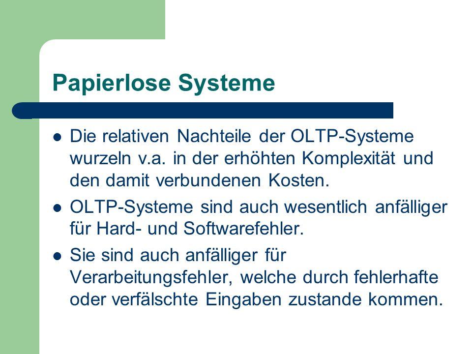 Papierlose Systeme Die relativen Nachteile der OLTP-Systeme wurzeln v.a. in der erhöhten Komplexität und den damit verbundenen Kosten.